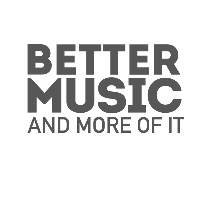 Better Music And More Of It